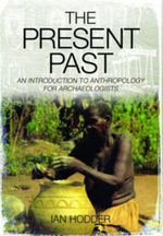 The Present Past : An Introduction to Anthropology for Archaeologists - Ian Hodder