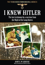 I Knew Hitler : The Lost Testimony by a Survivor from the Night of the Long Knives - Kurt G. W. Ludecke