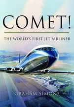 Comet! The World's First Jet Airliner : Memoir of a World War II Navigator - Graham M. Simons