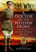 A Doctor on the Western Front : The Diary of Henry Owens 1914-1918 - Henry Owens