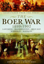 The Boer War 1899-1902 : Ladysmith, Magersfontein, Spion Kop, Kimberley and Mafeking - John Grehan