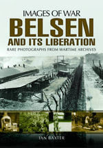 Belsen and its Liberation - Ian Baxter