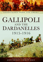 Gallipoli and the Dardanelles 1915-1916 : Despatches from the Front - John Grehan