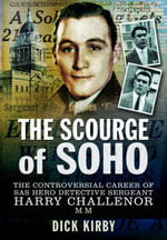 The Scourge of Soho : The Controversial Career of SAS Hero - Dick Kirby