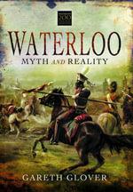 Waterloo : Myth and Reality - Gareth Glover