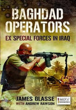Baghdad Operators : Ex Special Forces in Iraq - James Glasse