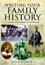 Writing Your Family History - Gill Blanchard