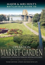 Major and Mrs Holt's Battlefield Guide to Operation Market Garden : Illustrated with Photographs Taken on an Art Exped... - Tonie Holt