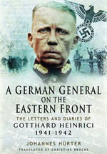A German General on the Eastern Front : The Letters and Diaries of Gotthard Heinrici 1941-1942 - Johannes Hurter