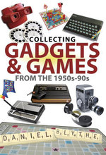 Collecting Gadgets and Games from the 1950s-90s - Daniel Blythe
