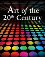 Art of the 20th Century : Art of the 20th Century - Dorothea Eimert