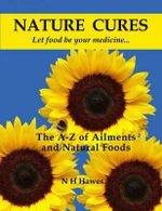 Nature Cures : The A to Z of Ailments and Natural Foods - Nat H. Hawes