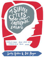 Seven Simple Steps to Stop Emotional Eating : Targeting Your Body by Changing Your Mind - Sally Baker