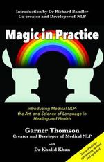 Magic in Practice : Introducing Medical NLP: The Art and Science of Language in Healing and Health - Garner Thomson