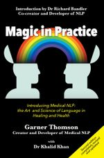 Magic in Practice (Second Edition) : Introducing Medical NLP: the art and science of language in healing and health - Garner Thomson