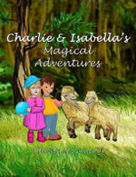 Charlie and Isabella's Magical Adventures - Felicity McCullough