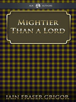 Mightier Than a Lord : The Struggle for the Scottish Crofters' Act of 1886 - Iain Fraser Grigor