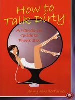 How to Talk Dirty : A Hands on Guide to Phone Sex - Jenny Ainslie-Turner