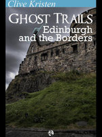 Ghost Trails of Edinburgh and the Borders - Clive Kristen