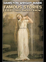 Famous Stories Every Child Should Know - Hamilton Wright Mabie