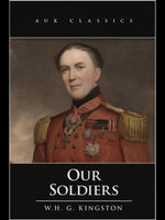 Our Soldiers - William Henry Giles Kingston
