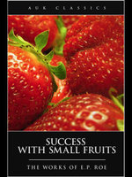 Success with Small Fruits - Edward Payson Roe