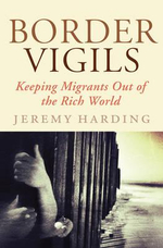 Border Vigils : Keeping Migrants Out of the Rich World - Jeremy Harding