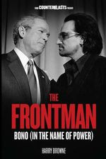 The Frontman : Bono (In the Name of Power) : The Counterblasts Series - Harry Browne