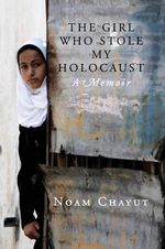 The Girl Who Stole My Holocaust : Notes from an Israeli Life - Noam Chayut