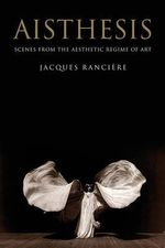 Aisthesis : Scenes from the Aesthetic Regime of Art - Jacques Ranciere