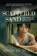 Scattered Sand : The Story of China's Rural Migrants - Hsiao-Hung Pai