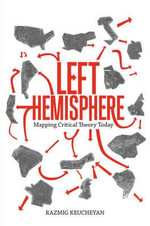 Left Hemisphere : Mapping Critical Theory Today - Razmig Keucheyan
