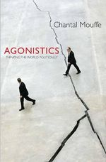 Agonistics : Thinking the World Politically - Chantal Mouffe