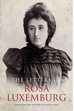 The Letters of Rosa Luxemburg - Rosa Luxemburg