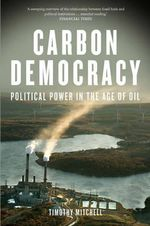 Carbon Democracy : Political Power in the Age of Oil - Timothy Mitchell