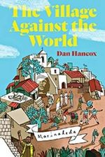 The Village Against the World - Dan Hancox