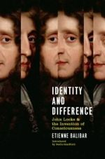 Identity and Difference : John Locke and the Invention of Consciousness - Etienne Balibar
