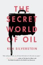 The Secret World of Oil - Ken Silverstein