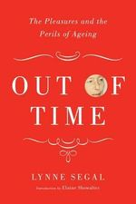 Out of Time : The Pleasures and Perils of Ageing - Lynne Segal
