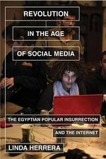 Revolution in the Age of Social Media : The Egyptian Popular Insurrection and the Internet - Linda Herrera