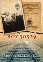 Boy 30529 : A Memoir - Felix Weinberg