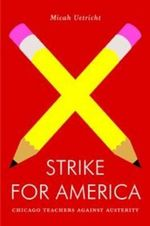 Strike for America : Chicago Teachers Against Austerity - Micah Uetricht