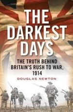 The Darkest Days : The Truth Behind Britain's Rush to War, 1914 - Douglas J. Newton