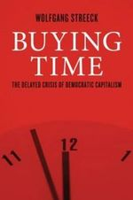 Buying Time : The Delayed Crisis of Democratic Capitalism - Wolfgang Streeck