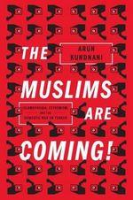 The Muslims are Coming! : Islamophobia, Extremism, and the Domestic War on Terror - Arun Kundnani