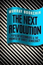 The Next Revolution : Popular Assemblies and the Promise of Direct Democracy - Murray Bookchin
