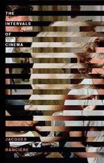 The Intervals of Cinema - Jacques Ranciere