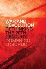 War and Revolution : Rethinking the Twentieth Century - Domenico Losurdo