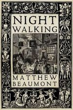 Night Walking : A Nocturnal History of London - Matthew Beaumont