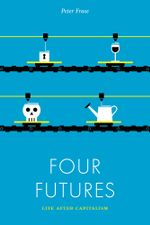 Four Futures : Life After Capitalism - Peter Frase